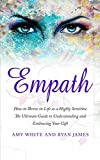 Empath: How to Thrive in Life as a Highly Sensitive - The Ultimate Guide to Understanding and...