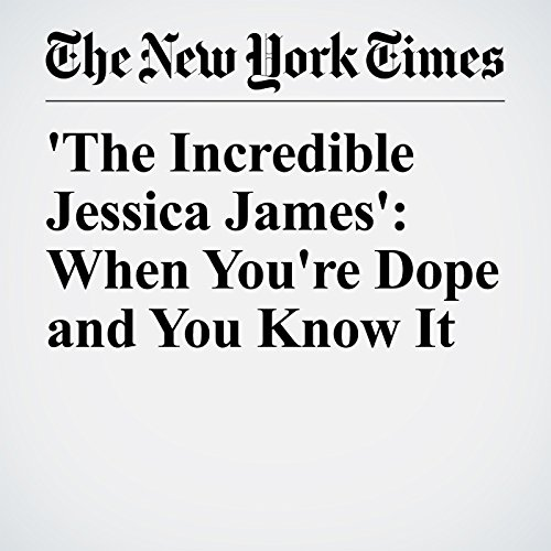 'The Incredible Jessica James': When You're Dope and You Know It copertina