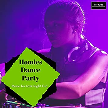 Homies Dance Party - Music For Late Night Fun