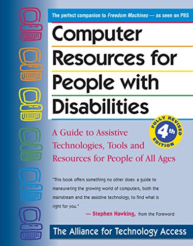 Computer Resources for People with Disabilities: A Guide to Assistive Technologies, Tools and Resources for People of Al