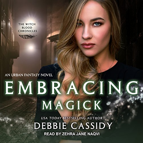 Embracing Magick: An Urban Fantasy Novel     Witch Blood Chronicles Series, Book 3              By:                                                                                                                                 Debbie Cassidy                               Narrated by:                                                                                                                                 Zehra Jane Naqvi                      Length: 5 hrs and 58 mins     6 ratings     Overall 5.0