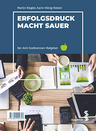 Erfolgsdruck macht sauer. The acid taste of success: Der Anti-Sodbrennen-Ratgeber. Top performance without heartburn