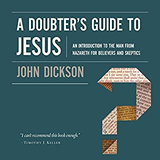 A Doubter's Guide to Jesus                   By:                                                                                                                                 John Dickson                               Narrated by:                                                                                                                                 Van Tracy                      Length: 7 hrs and 13 mins     8 ratings     Overall 4.8