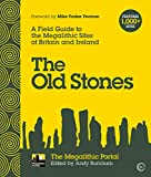 The Old Stones: A Field Guide to the Megalithic Sites of Britain and Ireland