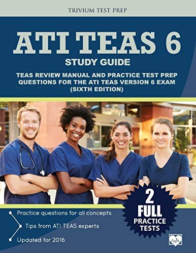 ATI TEAS 6 Study Guide: TEAS Review Manual and Practice Test Prep Questions for the ATI TEAS Version