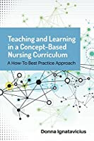 Teaching and Learning in a Concept-Based Nursing Curriculum: A How-to Best Practice Approach