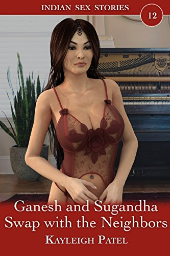 Ganesh and Sugandha Swap with the Neighbors: Desi Erotica (Indian Sex Stories Book 12) (English Edition)