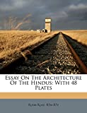 Essay On The Architecture Of The Hindus: With 48 Plates