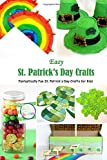 Easy St. Patrick's Day Crafts: Fantastically Fun St. Patrick's Day Crafts for Kids: St. Patrick's Day Crafts for Kids That are Full of Luck! Book