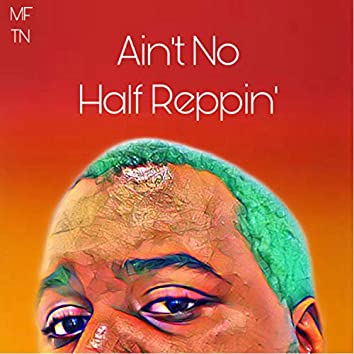 Ain't No Half Reppin'