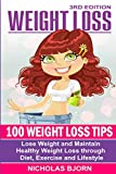 Weight Loss: 100 Weight Loss Tips: Lose Weight and Maintain Healthy Weight Loss through Diet, Exercise and Lifestyle