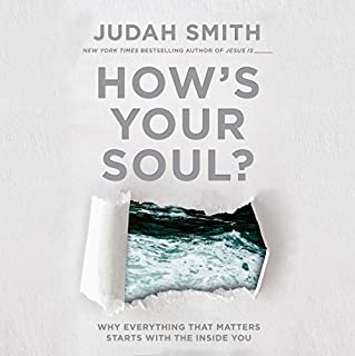 How's Your Soul?     Why Everything You Want in Life Starts with the Inside You              Autor:                                                                                                                                 Judah Smith                               Sprecher:                                                                                                                                 Judah Smith                      Spieldauer: 5 Std. und 10 Min.     11 Bewertungen     Gesamt 4,7