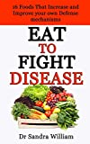 EAT TO FIGHT DISEASE: 16 Foods That Increase And Improve Your Own Defense Mechanisms