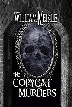 The Copycat Murders: A supernatural novella (The William Meikle Chapbook Collection 1) by [William Meikle]