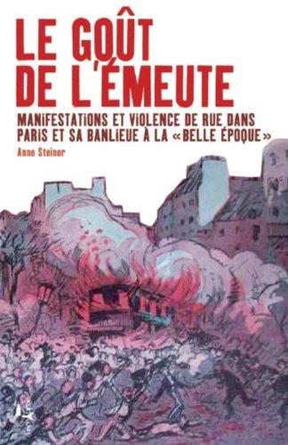 Le goût de l'émeute : Manifestations et violences de rue dans Paris et sa banlieue à la \