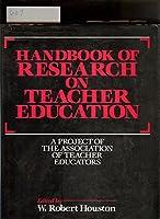 Handbook of Research on Teacher Education: A Project of the Association of Teacher Educators