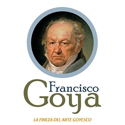 Francisco Goya: La fineza del arte goyesco cover art