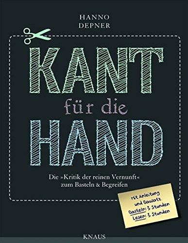 """Kant fuer die Hand: Die """"Kritik der reinen Vernunft"""" zum Basteln & Begreifen"""