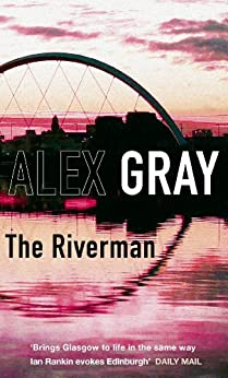 [Alex Gray]のThe Riverman: Book 4 in the Sunday Times bestselling detective series (Detective Lorimer Series) (English Edition)