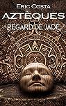 Aztèques : Regard de jade par Costa