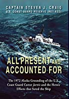 All Present and Accounted For: The 1972 Alaska Grounding of the U.S. Coast Guard Cutter Jarvis and the Heroic Efforts that Saved the Ship