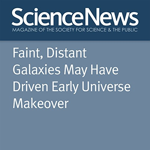 Faint, Distant Galaxies May Have Driven Early Universe Makeover audiobook cover art