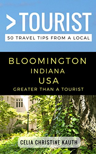 Greater Than a Tourist – Bloomington Indiana USA: 50 Travel Tips from a Local (Greater Than a Tourist Indiana) (English Edition)