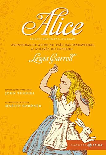 Alice - Coleção Clássicos Zahar - Comentada e Ilustrada: Aventuras de Alice no País das Maravilhas & Através do Espelho e o que Alice encontrou por lá
