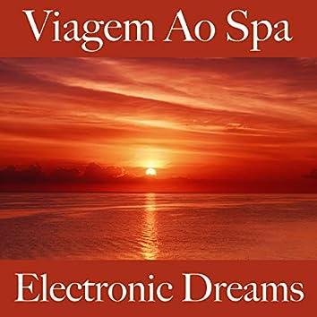 Viagem Ao Spa: Electronic Dreams - Os Melhores Sons Para Relaxar