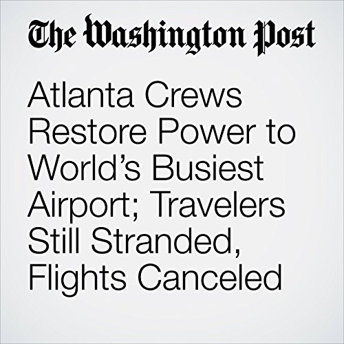 Atlanta Crews Restore Power to World's Busiest Airport; Travelers Still Stranded, Flights Canceled copertina