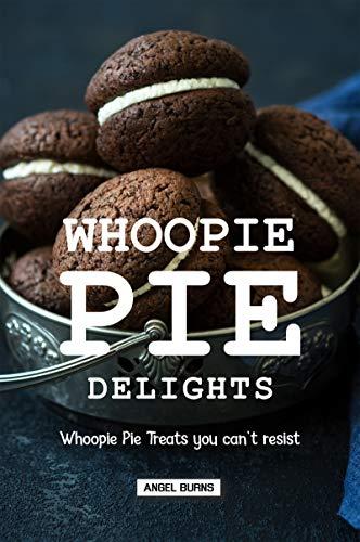 Whoopie Pie Delights: Whoopie Pie Treats You Can't Resist