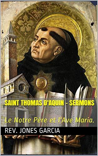 Saint Thomas d\'Aquin - Sermons : Le Notre Père et l\'Ave Maria. (French Edition)