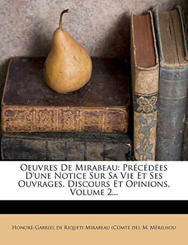 Oeuvres de Mirabeau: Precedees D'Une Notice Sur Sa Vie Et Ses Ouvrages. Discours Et Opinions, Volume 2...