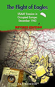 The Flight of Eagles: USAAF Evasion in Occupied Europe: December 1943 by [Ray Bowden]