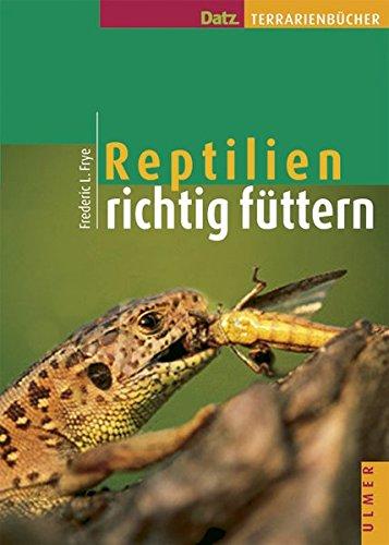 Reptilien richtig füttern (Datz Terrarienbücher)