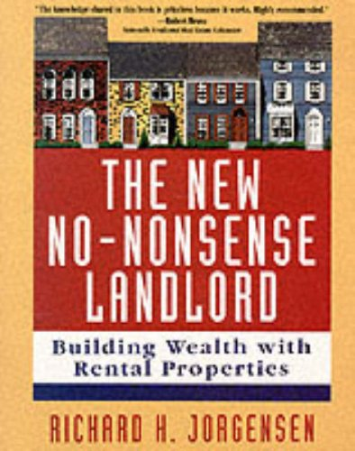 The New No-Nonsense Landlord: Building Wealth With REntal Properties