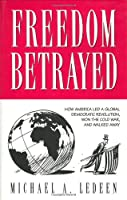 Freedom Betrayed: How America Led a Global Democratic Revolution, Won the Cold War, and Walked Away
