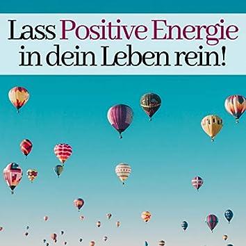 Lass Positive Energie in dein Leben rein!