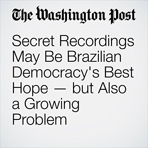 Secret Recordings May Be Brazilian Democracy's Best Hope — but Also a Growing Problem copertina