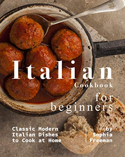 Italian Cookbook for Beginners: Classic Modern Italian Dishes to Cook at Home (English Edition)