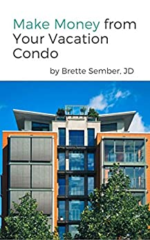 Make Money from Your Vacation Condo by [Brette Sember JD]