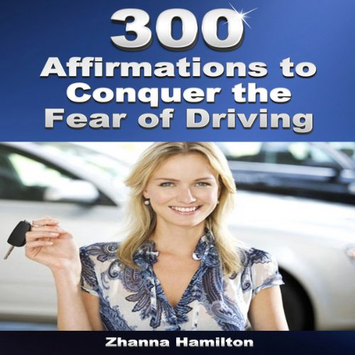 300 Affirmations to Conquer the Fear of Driving audiobook cover art