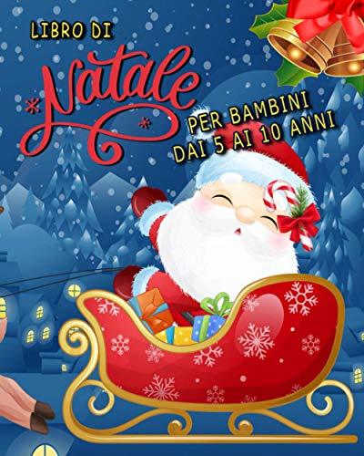 Libro Di Natale Per Bambini Dai 5 Ai 10 Anni: Libro Di Attività Per Bambini  Natale Regali Per Ragazze E Ragazzi  Pagine Da Colorare, Labirinti, Punto a Punto.