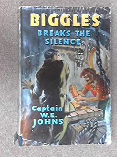 Biggles breaks the silence: An adventure of sergeant Bigglesworth, of the special air police, and his comrades of the service