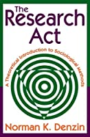 The Research Act: A Theoretical Introduction to Sociological Methods by Norman K. Denzin(2009-03-09)