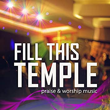 Fill This Temple