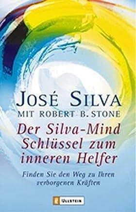 Der Silva-Mind Schlüssel zum inneren Helfer: Finden Sie den Weg zu Ihren verborgenen Kräften