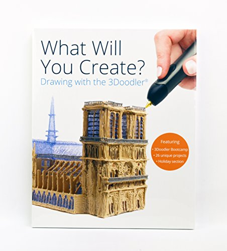 What Will You Create? - Drawing with the 3Doodler: 26 unique projects and 14 stencils for the 3Doodler (English Edition)
