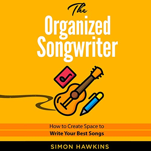 The Organized Songwriter: How to Create Space to Write Your Best Songs cover art