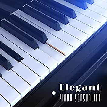 Elegant Piano Sensuality: Most Beautiful Piano Jazz Music in 2019, Sensual Melodies, Slow Smooth Songs for Couples, Dinner Background Sounds